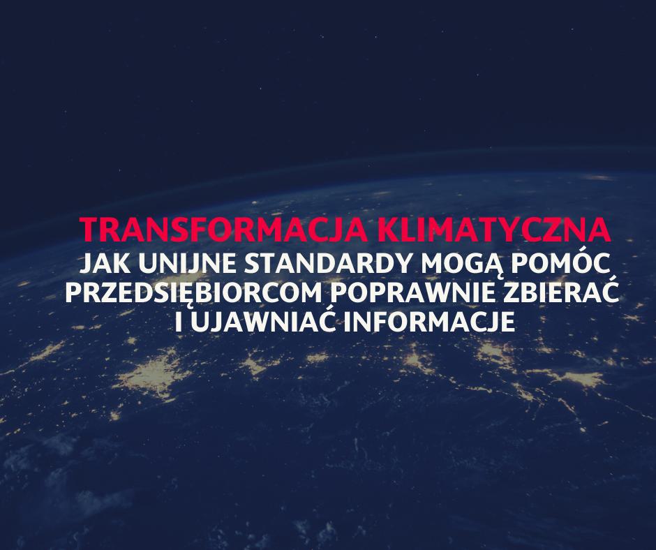Transformacja klimatyczna: jak unijne standardy mogą pomóc przedsiębiorcom poprawnie zbierać i ujawniać informacje